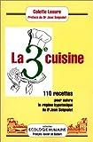 La 3ème cuisine - 110 recettes pour suivre le régime hypotoxique du Dr Jean Seignalet