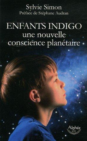 Enfants indigo, une nouvelle conscience planétaire par Sylvie Simon