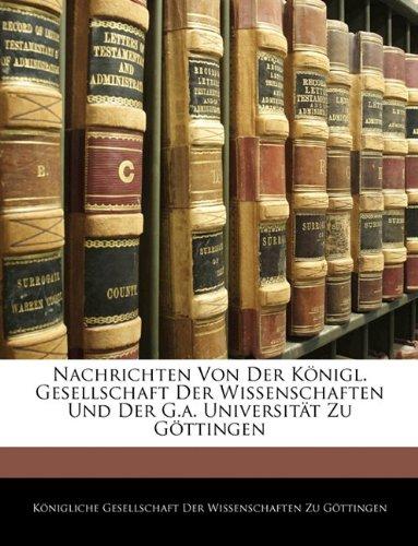 Nachrichten Von Der Königl. Gesellschaft Der Wissenschaften Und Der G.a. Universität Zu Göttingen