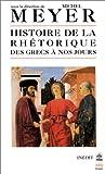 Histoire de la rhétorique des Grecs à nos jours