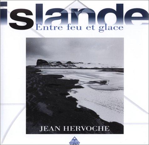 Islande : Entre feu et glace par Jean Hervoche