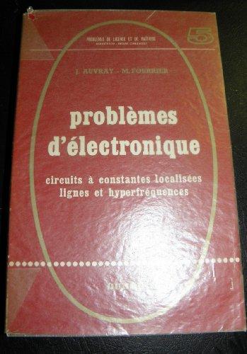 J. Auvray,... M. Fourrier,... Problèmes d'électronique : Circuits à constantes localisées, lignes et hyperfréquences