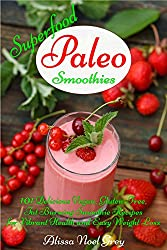 Superfood Paleo Smoothies: 101 Delicious Vegan, Gluten-Free, Fat Burning Smoothie Recipes for Vibrant Health and Easy Weight Loss (Gluten Free Cookbook Collection 3) (English Edition)