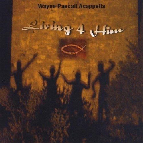 living-4-him-by-wayne-acappella-pascall