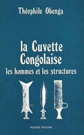 La Cuvette Congolaise : Les hommes et les structures, Contribution à l'histoire traditionnelle de l'Afrique centrale