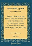 Travels Through the States of North America, and the Provinces of Upper and Lower Canada, During the Years 1795, 1796, and 1797, Vol. 1 of 2 (Classic Reprint)