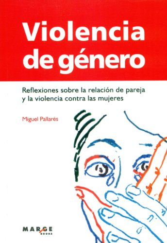 Descargar Libro Violencia de género: Reflexiones sobre la relación de pareja y la violencia contra las mujeres (Vitae (marge Books)) de Miguel Pallarés Querol