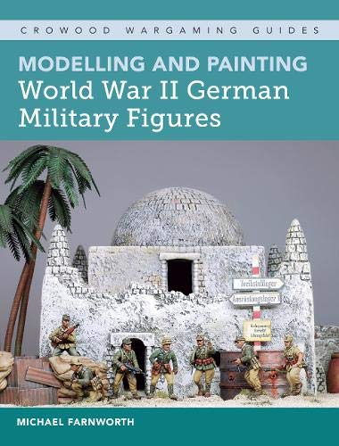 Modelling and Painting World War II German Military Figures (Crowood Wargaming Guides) por Michael M. Farnworth