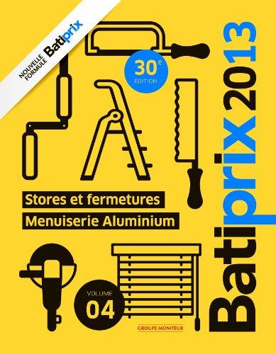 Batiprix 2013 - Volume 4: Stores et fermetures - Menuiserie Aluminium