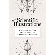 Unscientific Illustrations: A stupid coffee table book
