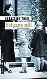 Sei ganz still: Kriminalroman (Zeitgeschichtliche Kriminalromane im GMEINER-Verlag)