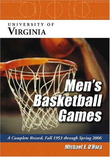 University of Virginia Men's Basketball Games: A Complete Record, Fall 1953 Through Spring 2006 por Michael E. O'Hara