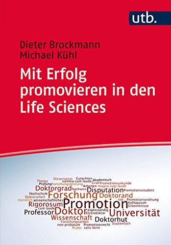 Mit Erfolg promovieren in den Life Sciences: Ein Leitfaden für Doktoranden, Betreuer und Universitäten (Schlüsselkompetenzen in den Life Sciences 4217)