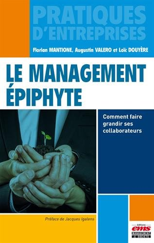 Le management épiphyte : Comment faire grandir ses collaborateurs par Florian Mantione, Augustin Valero, Loïc Douyère