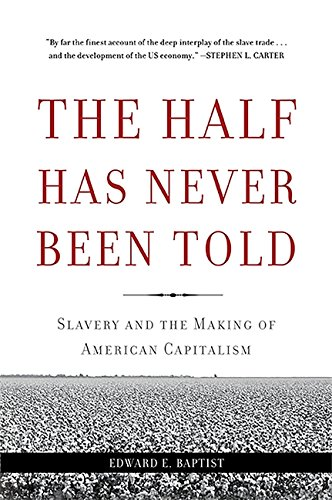 The Half Has Never Been Told: Slavery and the Making of American Capitalism por Edward E. Baptist