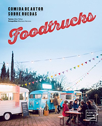 Foodtrucks: Comida de autor sobre ruedas (Nuevas tendencias gastronómicas) por Alba Yáñez López