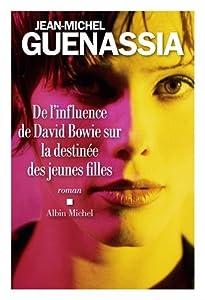 vignette de 'De l'influence de David Bowie sur la destinée des jeunes filles (Jean-Michel Guenassia)'