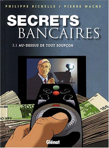 Secrets bancaires, Tome 3 : Au-dessous de tout soupçon : Première partie par Philippe Richelle, Pierre Wachs