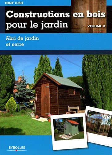 constructions-en-bois-pour-le-jardin-vol-3-abri-de-jardin-et-serre