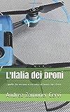 L'Italia dei Droni: ...quello che nessuno vi racconta sul lavoro con i Droni