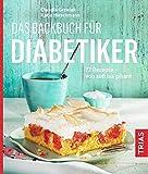 Das Backbuch für Diabetiker: 77 Rezepte - von süß bis