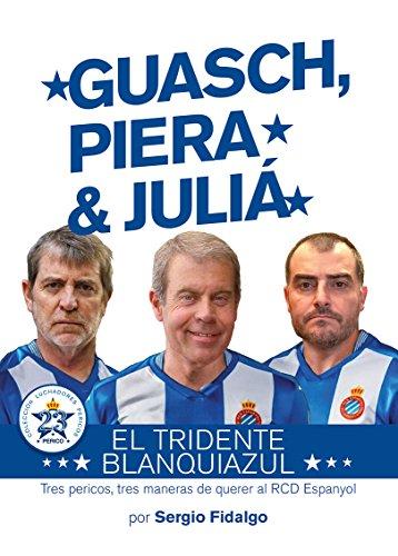 Guasch, Piera y Juliá, el tridente blanquiazul : tres pericos, tres maneras de querer al RCD Espanyol