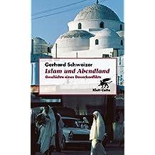 Islam und Abendland: Geschichte eines Dauerkonflikts