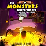 The Monsters Under the Bed (and Other Spooky Stories for Kids) by Russell Dorn