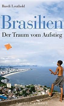 Brasilien: Der Traum vom Aufstieg von [Leuthold, Ruedi]