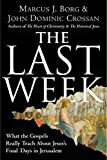 The Last Week: What the Gospels Really Teach About Jesus