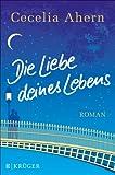 'Die Liebe deines Lebens: Roman' von Cecelia Ahern