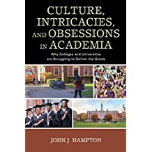 Culture, Intricacies, and Obsessions in Academia: Why Colleges and Universities are Struggling to Deliver the Goods