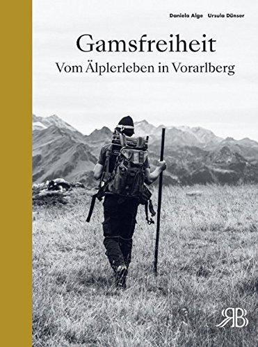Gamsfreiheit - Vom Älplerleben in Vorarlberg