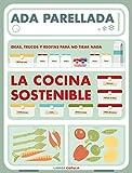 La cocina sostenible: Ideas, trucos y recetas para no tirar nada