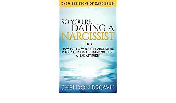 So You're Dating a Narcissist: Know the Signs of Narcissism