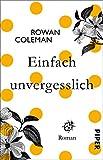 Einfach unvergesslich: Roman von Rowan Coleman