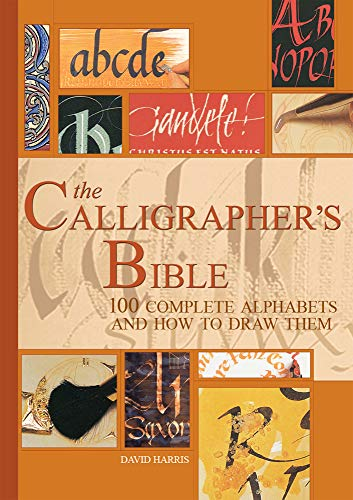 The Calligrapher's Bible: 100 Complete Alphabets and How to Draw Them por David Harris