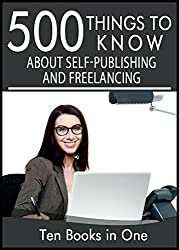500 Things to Know About Self Publishing, Freelancing, and Working From Home:: Publishing on Smashwords, Publishing on Amazon, Marketing Your Self-Published ... Writing For a Living (English Edition)
