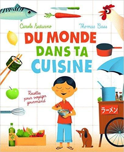 Du monde dans ta cuisine: Recettes pour voyager gourmand de Carole Saturno,Thomas Baas (Auteur, Illustrations) ( 16 octobre 2014 )