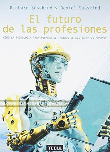 El futuro de las profesiones: Cómo la tecnología transformará el trabajo de los expertos humanos por Richard Susskind