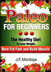 Paleo For Beginners: The Healthy Diet To Lose Weight And Burn Fat Fast