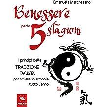 Benessere per le 5 stagioni: I princìpi della tradizione taoista per vivere in armonia tutto l'anno (Italian Edition)
