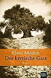Der kretische Gast: Roman - Klaus Modick