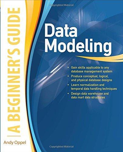 Data Modeling, A Beginner's Guide (Beginner's Guide (Osborne Mcgraw Hill)) by Andy Oppel (1-Feb-2010) Paperback