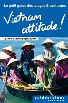 Vietnam Attitude ! Le petit guide des usages et coutumes : Vietnam, guide, usages et coutumes (Hors série - Guide Bleu) par [Murray, Geoffrey]