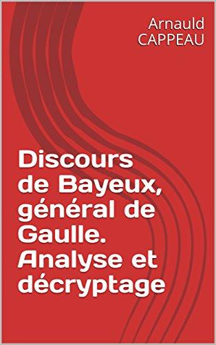 Discours de Bayeux, général de Gaulle. Analyse et décryptage (Les grands textes politiques français décryptés t. 39)