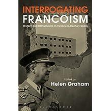 Interrogating Francoism: History and Dictatorship in Twentieth-Century Spain