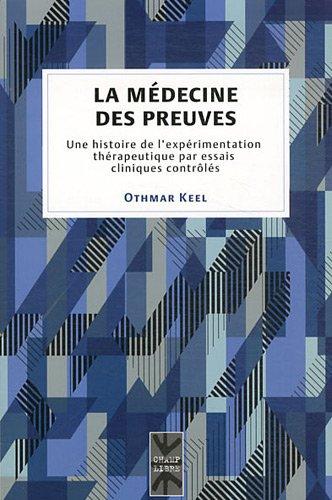 La médecine des preuves : Une histoire de l'expérimentation thérapeutique par essais cliniques contrôlés