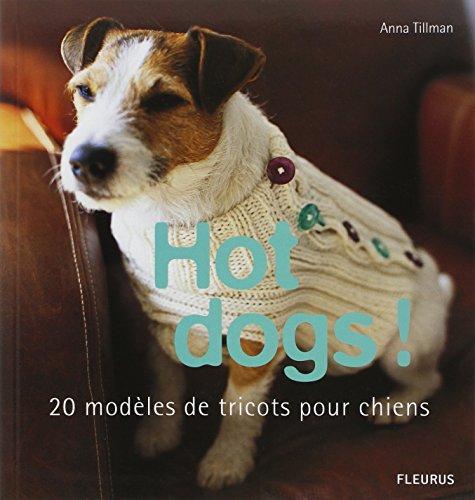 Hot dogs ! : 20 modèles de tricots pour chiens par Anna Tillman