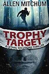 Trophy Target: A Lethal Solutions Thriller by Allen Mitchum (2014-03-12)